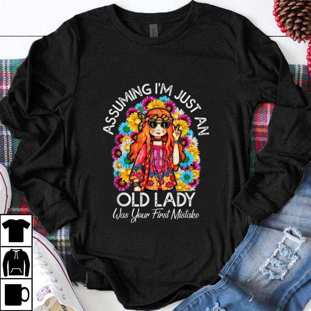 Awesome Assuming I039M Just An Old Lady Was Your First Mistake Colorful Hippie Flower Shirt