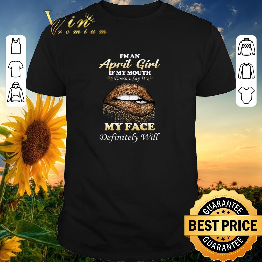 Awesome Lip Leopard I039M An April Girl If My Mouth Doesn039T Say It My Face Shirt Sweater