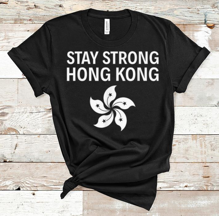 Awesome Stay Strong Hong Kong Flag Shirt