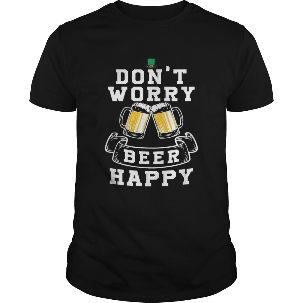 Dont Worry Beer Happy Beer Unisex