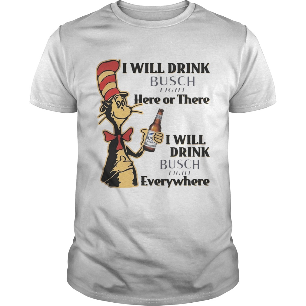 Dr Seuss I Will Drink Busch Light Here Or There Funny Gift Unisex