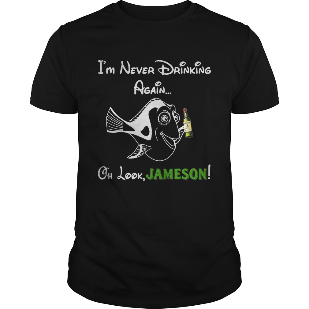 Forgetful Dory Im Never Drinking Again Oh Look Jameson Unisex