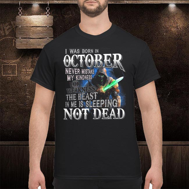 I Was Born In October Never Mistake My Kindness Not Dead
