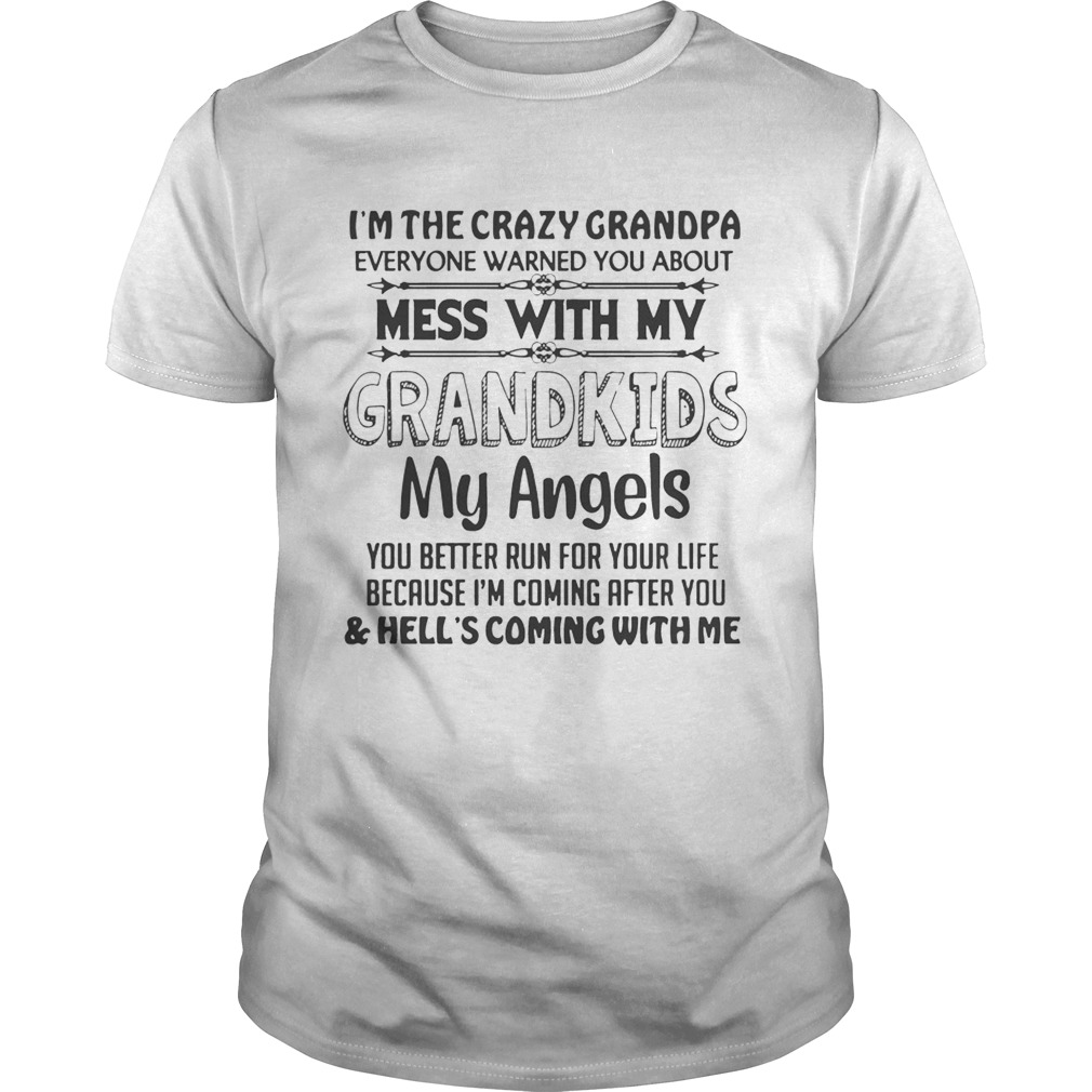 Im The Crazy Grandpa Dont Mess With My Grandkids Funny Grandpa Unisex