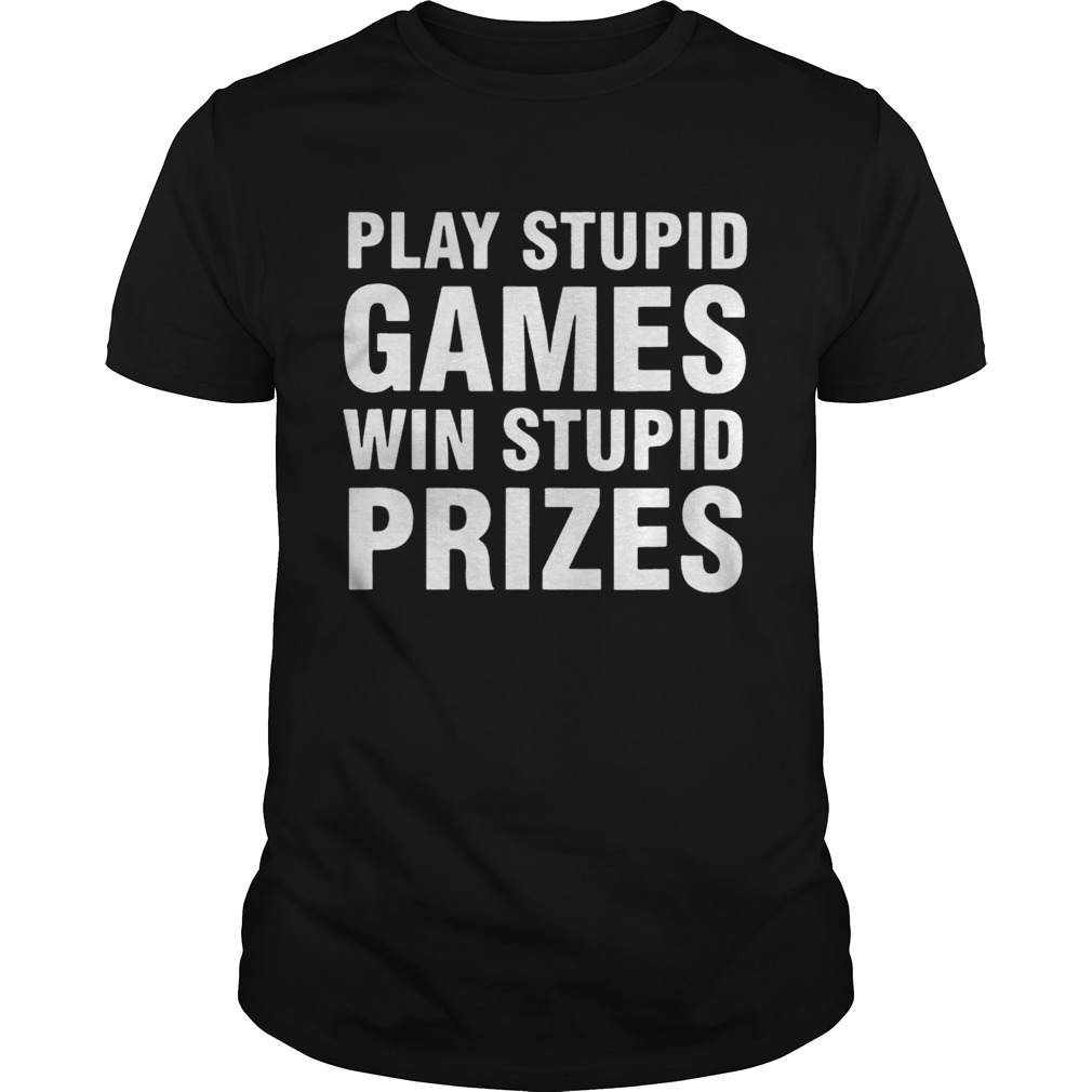Play Stupid Games Win Stupid Prizes Unisex