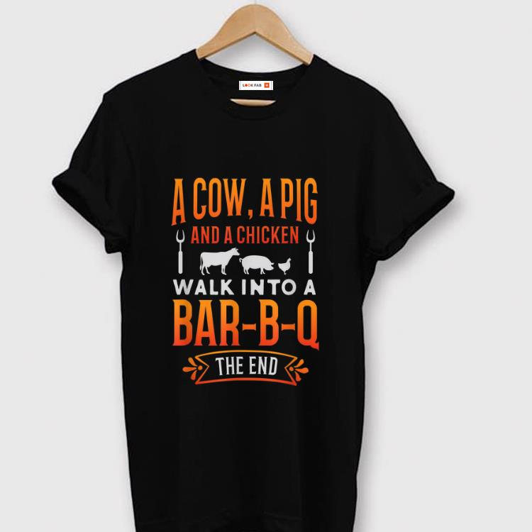 Top A Cow A Pig And A Chicken Walk Into Bar B Q The End Shirt