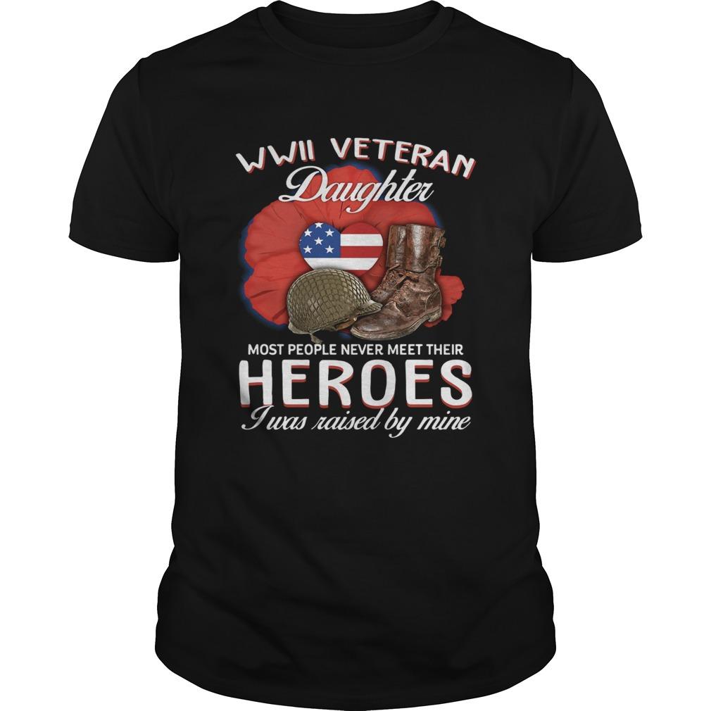 Wwii Veteran Daughter Most People Never Meettheir Heroes I Was Unisex
